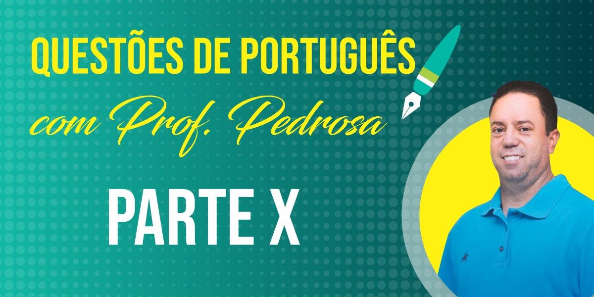Questões de Português com Prof. Pedrosa - parte X