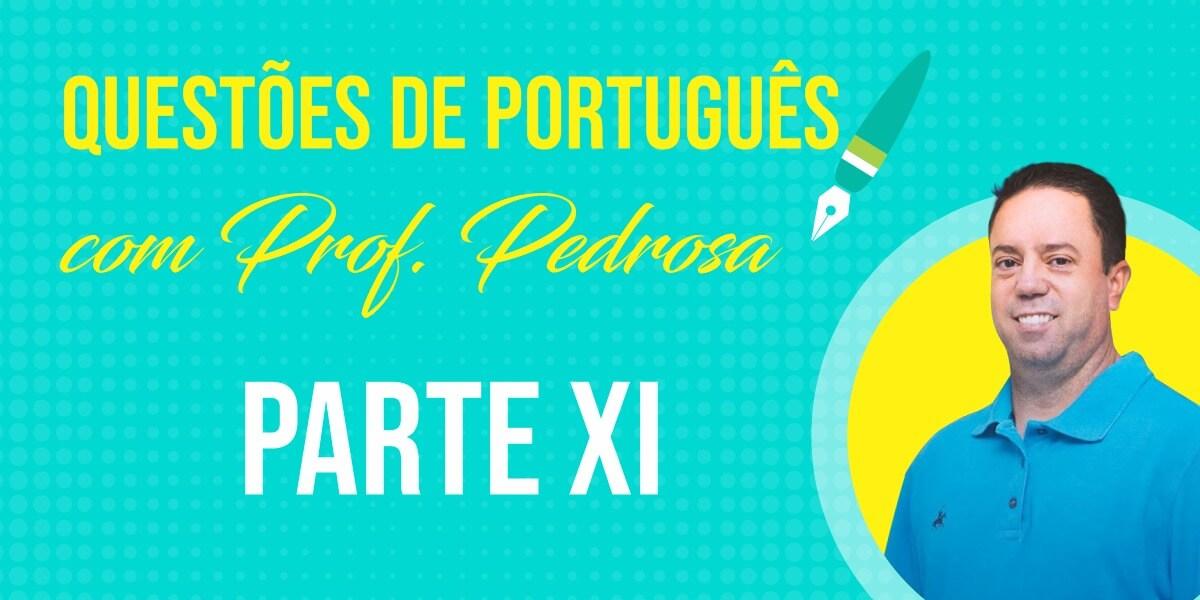 Questões de Português com Prof. Pedrosa - parte XI
