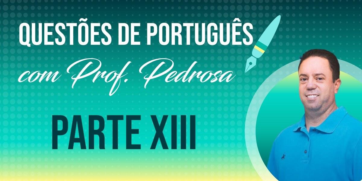 Questões de Português com Prof. Pedrosa - parte XIII