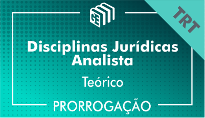 2019/2020 - Disciplinas Jurídicas Analista TRT - Teórico - Prorrogação