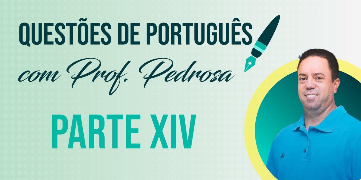 Questões de Português com Prof. Pedrosa - parte XIV