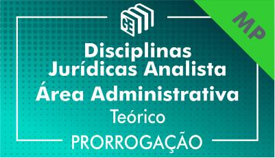 2019/2020 - Disciplinas Jurídicas Analista Administrativo MP - Teórico - Prorrogação
