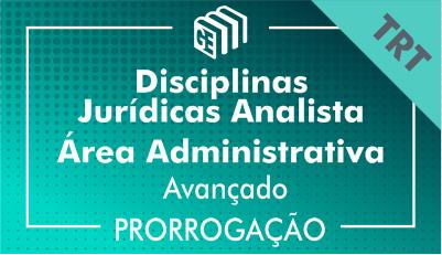 2019/2020 - Disciplinas Jurídicas Analista Administrativo TRT - Avançado - Prorrogação