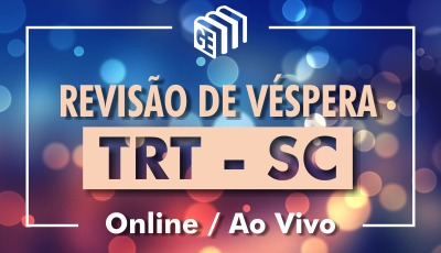 Revisão de Véspera - TRT Santa Catarina - Online/Ao vivo