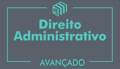 GE 2017/2018 - Direito Administrativo - Curso Avançado - Online