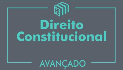 GE 2017/2018 - Direito Constitucional - Curso Avançado - Online