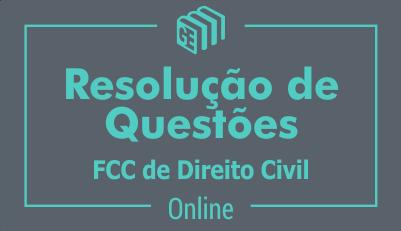 Resolução de Questões - FCC de Direito Civil