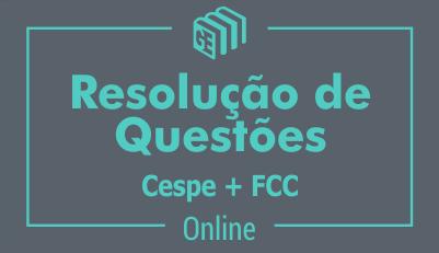 Resolução de Questões CESPE + FCC