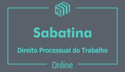 Sabatina - Direito Processual do Trabalho