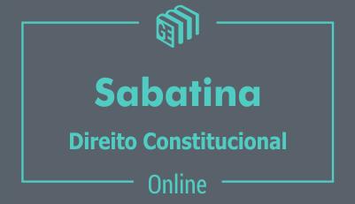Sabatina - Direito Constitucional