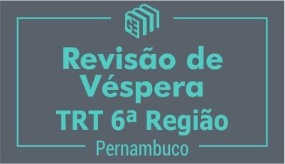 Revisão de Véspera - TRT 6ª Região