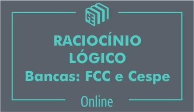 Raciocínio Lógico - Bancas: FCC e Cespe