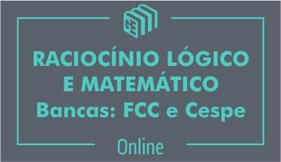 Raciocínio Lógico e Matemático - FCC e Cespe