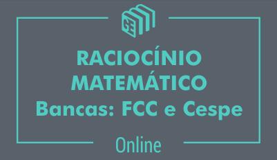 Raciocínio Matemático - Bancas: FCC e Cespe