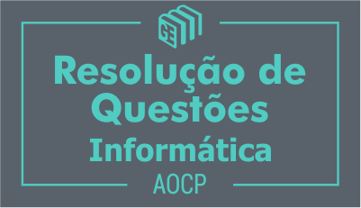 Resolução de Questões - AOCP Informática