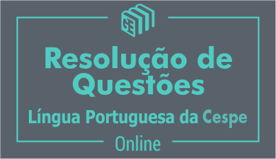 Resolução de Questões - Cespe de Língua Portuguesa
