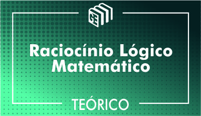 Raciocínio Lógico Matemático - Teórico
