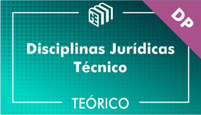 Disciplinas Jurídicas Técnico DP - Teórico