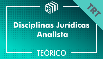 Disciplinas Jurídicas Analista TRT - Teórico