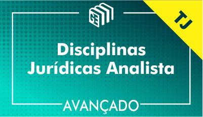 Disciplinas Jurídicas Analista TJ - Avançado