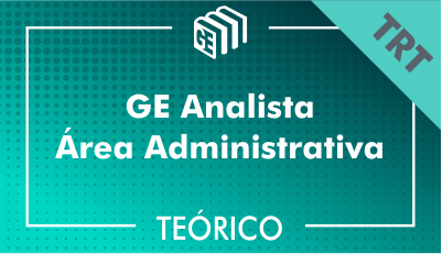 GE Analista Administrativo TRT - Teórico